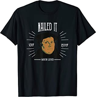 Martin Luther Funny 500 Years of Reformation Nailed It Shirt
