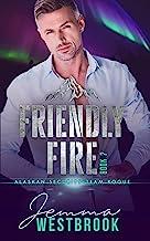 Friendly Fire (Alaskan Security-Team Rogue Book 7)
