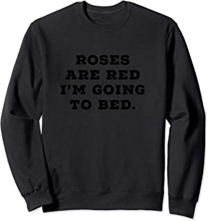 Roses are Red, I am Going to Bed Sweatshirt Gift for Her