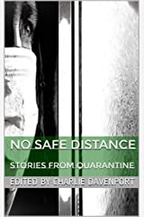 No Safe Distance: Stories from Quarantine Kindle Edition