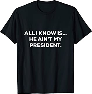 All I Know is He Aint My President T-Shirt