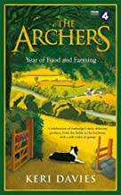The Archers Year Of Food and Farming: A celebration of Ambridge s most delicious produce, from the fields to the kitchens, with a side order of gossip
