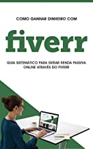 FIVERR: Como ganhar dinheiro no fiverr, este é o guia para gerar renda passiva no fiverr