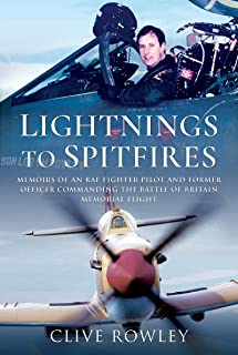 Lightnings to Spitfires: Memoirs of an RAF Fighter Pilot and Former Officer Commanding the Battle of Britain Memorial Flight