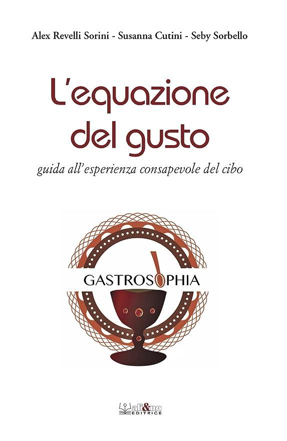 管理する乗算バケットL'equazione del gusto: guida di gastrosofia per un'esperienza consapevole del cibo (Italian Edition)