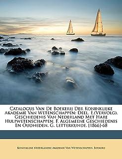 Catalogus Van de Boekerij Der Koninklijke Akademie Van Wetenschappen: Deel. E.(Vervolg). Geschiedenis Van Nederland Met Ha...