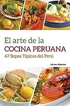 El Arte De la Cocina Peruana: 47 Sopas Típicas Del Perú (Spanish Edition)