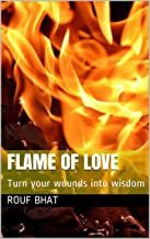 Flame of love: Turn your wounds into wisdom