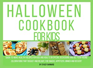 Halloween Cookbook for kids: Quick-to-make healthy recipes for kids and adults on special occasions and all-year-round cel...
