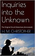 Inquiries into the Unknown: The Original Occult Detectives (Annotated)