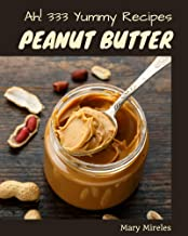 Ah! 333 Yummy Peanut Butter Recipes: Cook it Yourself with Yummy Peanut Butter Cookbook!