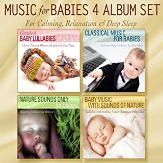 Music for Babies 4 Album Set: Greatest Baby Lullabies, Classical Music for Babies, Nature Sounds Only, Baby Music With Sounds of Nature