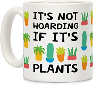LookHUMAN It's Not Hoarding If It's Plants White 11 Ounce Ceramic Coffee Mug