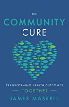 The Community Cure: Transforming Health Outcomes Together (English Edition)