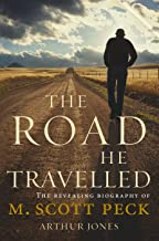 The Road He Travelled: The Revealing Biography of M Scott Peck