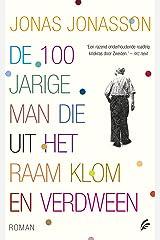 De 100-jarige man die uit het raam klom en verdween (Dutch Edition) Format Kindle