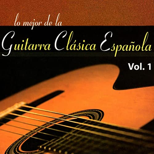 Lo Mejor de la Guitarra Clásica Española, Vol. 1 de Super ...