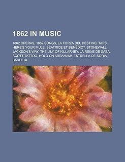 1862 in Music: 1862 Operas, 1862 Songs, La Forza del Destino, Taps, Here's Your Mule, Beatrice Et Benedict, Stonewall Jack...