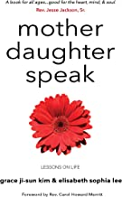 Mother Daughter Speak: Lessons on Life