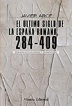 El último siglo de la España romana (284-409): Segunda edición revisada y aumentada (Alianza Ensayo)