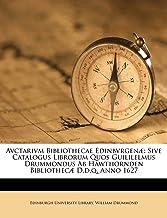 Avctarivm Bibliothecae Edinbvrgenæ: Sive Catalogus Librorum Quos Guililelmus Drummondus Ab Hawthornden Bibliothecæ D.d.q. Anno 1627