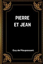 Pierre et Jean: Guy de Maupassant | 142 Pages | Édition Complète et Annotée | 15.24 x 0,85 x 22.86 cm (French Edition)