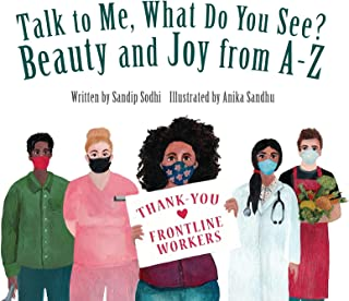 Talk to Me, What Do You See? Beauty and Joy from A - Z