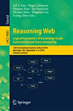 Reasoning Web: Logical Foundation of Knowledge Graph Construction and Query Answering: 12th International Summer School 2016, Aberdeen, UK, September 5-9, ... Notes in Computer Science Book 9885)