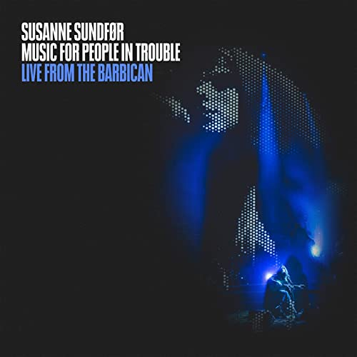 Music For People In Trouble: Live from the Barbican
