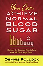 You Can Achieve Normal Blood Sugar: Discover the Surprising Results from Over 100 Blood Sugar Tests