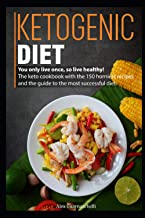 Ketogenic Diet: You only live once, so live healthy! The keto cookbook with the 150 horniest recipes and the guide to the ...