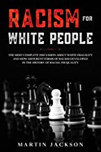 Racism for White People: The Most Complete Discussion about White Fragility and How Different Forms of Racism Developed in...