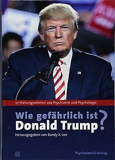 Wie gefährlich ist Donald Trump?: 27 Stellungnahmen aus Psychiatrie und Psychologie