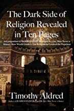 The Dark Side of Religion Revealed in Ten Pages: A Companion to Bamboozled! Besieged By Lies, Man Never a Sinner (Church History, Catholicism, Catholic ... and Spirituality, Religious Freedom)