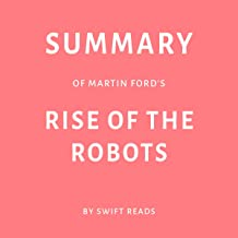 Summary of Martin Ford's Rise of the Robots by Swift Reads