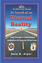 In Search of an Eternal Reality: Spiritual Insight into the Hindu concepts of a Supreme Truth: 3 (Basic Concepts of Hindu ...