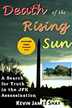 Death of the Rising Sun: A Search for Truth in the JFK Assassination