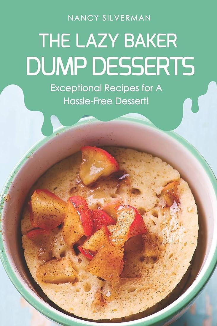 不可能なずっと絶滅させるThe Lazy Baker - Dump Desserts: Exceptional Recipes for A Hassle-Free Dessert!