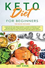 Keto Diet for Beginners: 2 Books in 1: Home Recipes and Bread Baking. A Guide to Resetting Your Metabolism with a Practica...