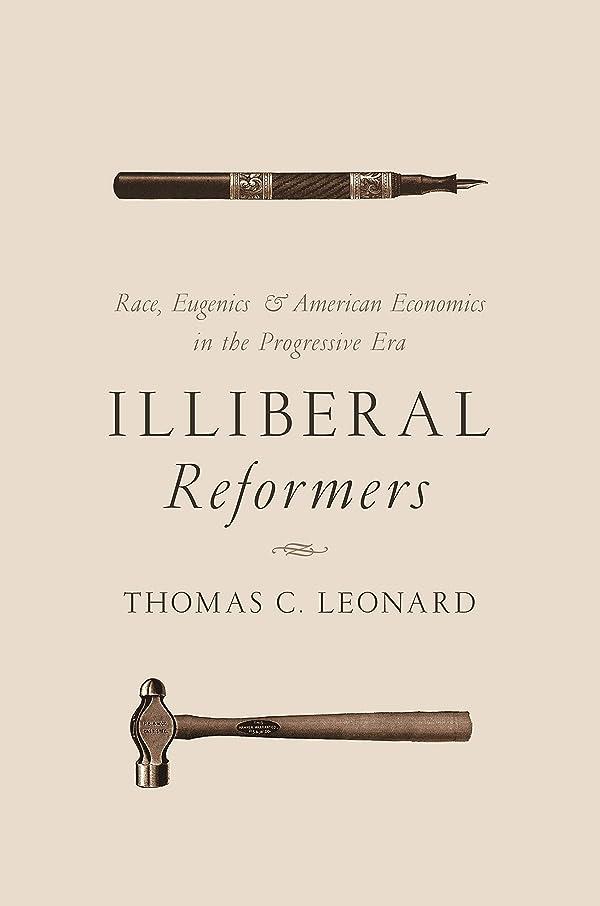 パズル非武装化辞任するIlliberal Reformers: Race, Eugenics, and American Economics in the Progressive Era (English Edition)