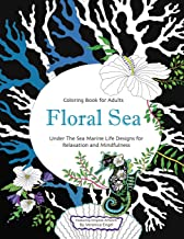 Floral Sea Adult Coloring Book: A Underwater Adventure Featuring Ocean Marine Life and Seascapes, Fish, Coral, Sea Creatures and More for Relaxation and Mindfulness (Volume 1)