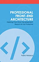 Professional Front-end Architecture: Helping Front-End Development Reach Its Full Potential