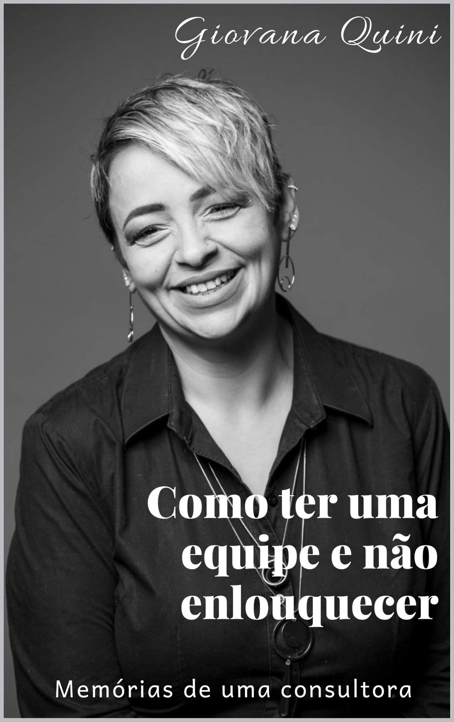 Como ter uma equipe e não enlouquecer: Memórias de uma consultora (Portuguese Edition)