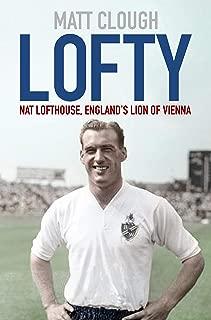 Lofty: Nat Lofthouse, England's Lion of Vienna