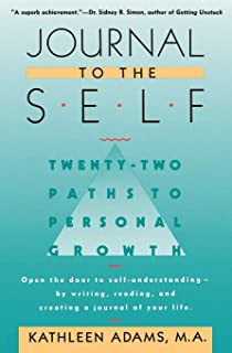 Journal to the Self: Twenty-Two Paths to Personal Growth - Open the Door to Self-Understanding by Writing, Reading, and Cr...