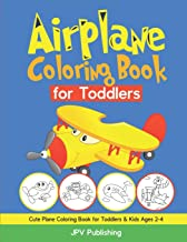Airplane Coloring Book for Toddlers: Cute Plane Coloring Book for Toddlers & Kids Ages 2-4