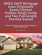 NMLS SAFE Mortgage Loan Originator Exam Content Outline Study Guide and Two Full Length Practice Exams: 250 Practice Questions and Full Breakdown of Every Outline Topic