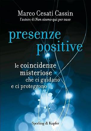 Presenze positive: Le coincidenze misteriose che ci guidano e ci proteggono