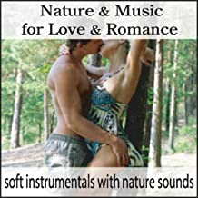 Nature & Music for Love & Romance: Soft Instrumentals with Nature Sounds, Music for Sex Music, Nature Sounds for Romance & Piano Love Songs