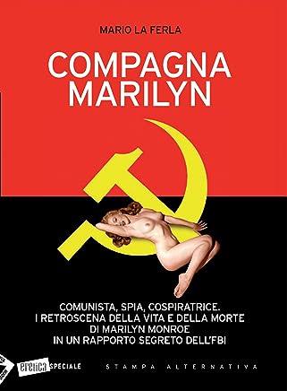 Compagna Marilyn. Comunista, spia, cospiratrice. I retroscena della vita e della morte di Marilyn Monroe in un rapporto segreto dellFBI (Eretica speciale)